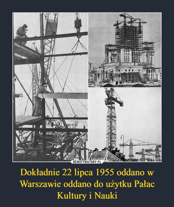 Dokładnie 22 lipca 1955 oddano w Warszawie oddano do użytku Pałac Kultury i Nauki –