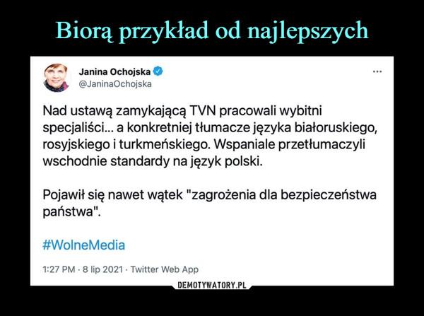 """–  /*^*   Janina Ochojska O@JaninaOchojskaNad ustawą zamykającą TVN pracowali wybitnispecjaliści... a konkretniej tłumacze języka białoruskiego,rosyjskiego i turkmeńskiego. Wspaniale przetłumaczyliwschodnie standardy na język polski.Pojawił się nawet wątek """"zagrożenia dla bezpieczeństwapaństwa"""".#WolneMedia1:27 PM • 8 lip 2021 • Twitter Web App"""