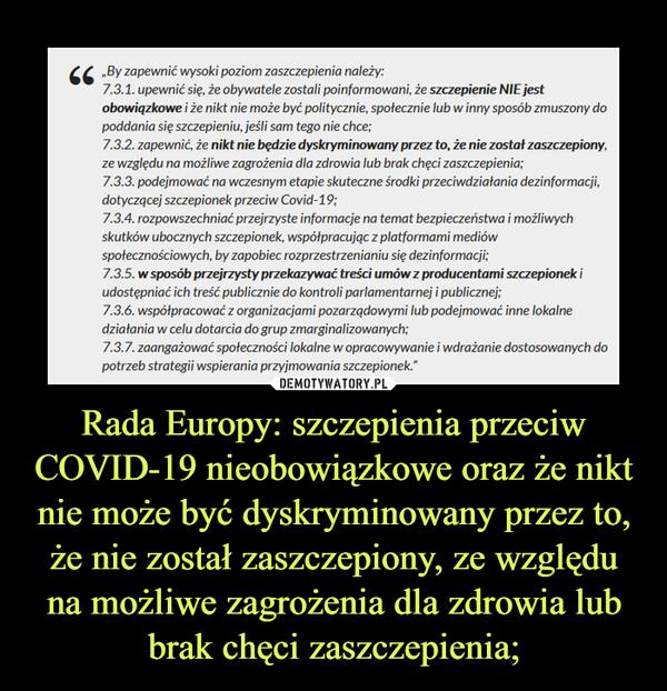 Rada Europy: szczepienia przeciw COVID-19 nieobowiązkowe oraz że nikt nie może być dyskryminowany przez to, że nie został zaszczepiony, ze względu na możliwe zagrożenia dla zdrowia lub brak chęci zaszczepienia; –