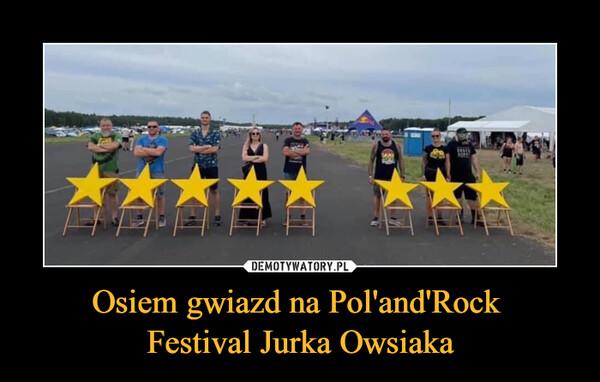 Osiem gwiazd na Pol'and'Rock  Festival Jurka Owsiaka