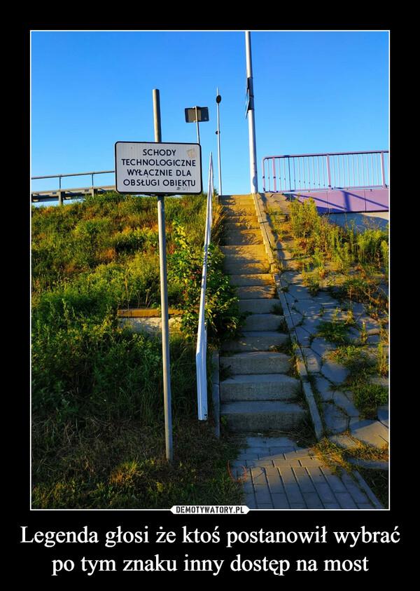 Legenda głosi że ktoś postanowił wybrać po tym znaku inny dostęp na most –