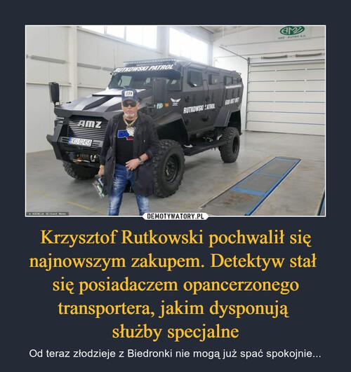 Krzysztof Rutkowski pochwalił się najnowszym zakupem. Detektyw stał  się posiadaczem opancerzonego transportera, jakim dysponują  służby specjalne