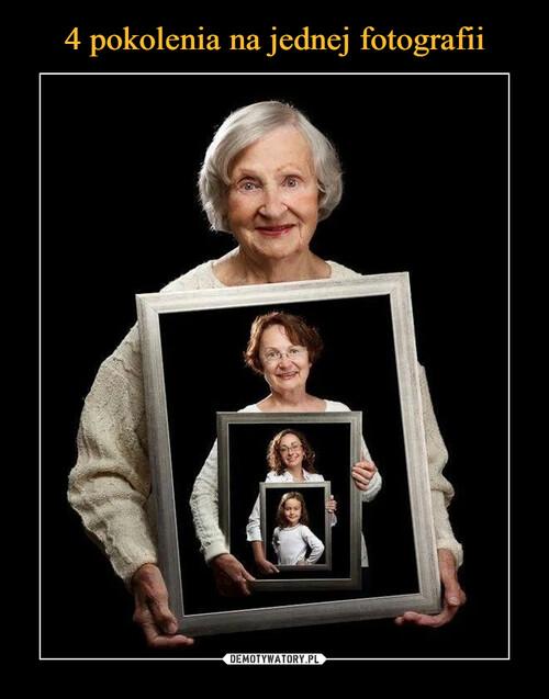 4 pokolenia na jednej fotografii