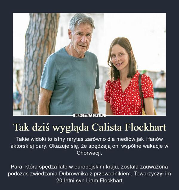 Tak dziś wygląda Calista Flockhart – Takie widoki to istny rarytas zarówno dla mediów jak i fanów aktorskiej pary. Okazuje się, że spędzają oni wspólne wakacje w Chorwacji.Para, która spędza lato w europejskim kraju, została zauważona podczas zwiedzania Dubrownika z przewodnikiem. Towarzyszył im 20-letni syn Liam Flockhart