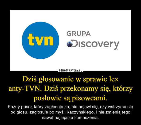 Dziś głosowanie w sprawie lex anty-TVN. Dziś przekonamy się, którzy posłowie są pisowcami. – Każdy poseł, który zagłosuje za, nie pojawi się, czy wstrzyma się od głosu, zagłosuje po myśli Kaczyńskiego. I nie zmienią tego nawet najlepsze tłumaczenia.