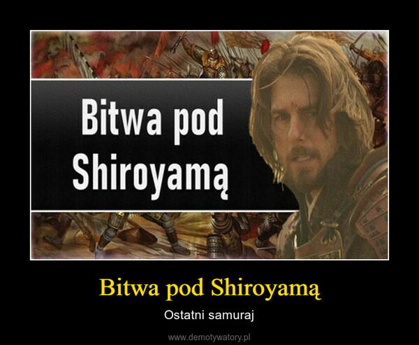 Bitwa pod Shiroyamą – Ostatni samuraj