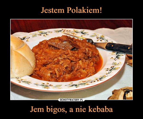 Jem bigos, a nie kebaba –