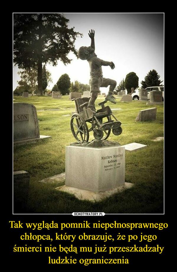 Tak wygląda pomnik niepełnosprawnego chłopca, który obrazuje, że po jego śmierci nie będą mu już przeszkadzały ludzkie ograniczenia –
