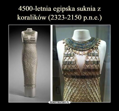 4500-letnia egipska suknia z koralików (2323-2150 p.n.e.)