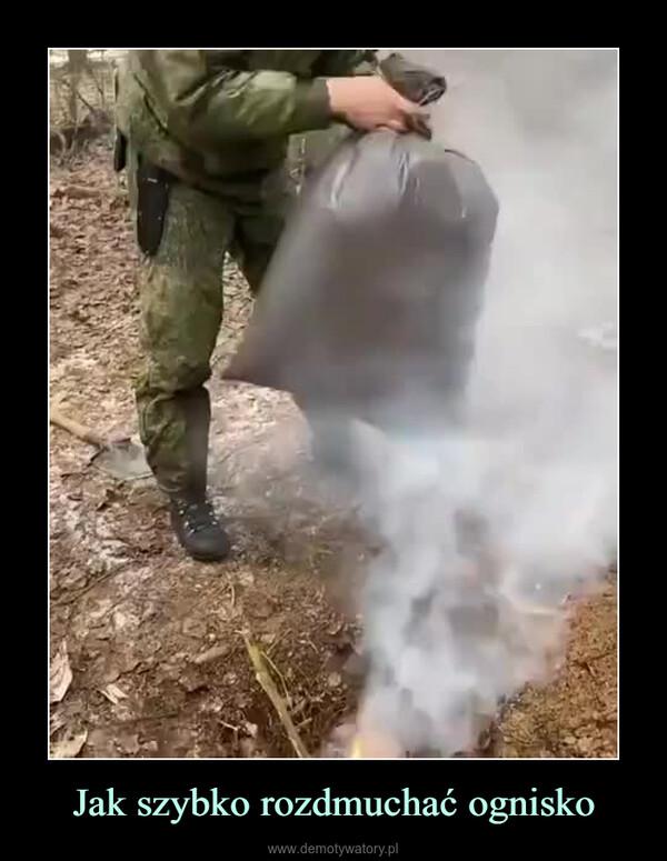 Jak szybko rozdmuchać ognisko –