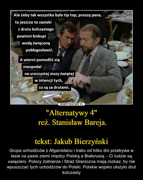 """""""Alternatywy 4""""  reż. Stanisław Bareja.  tekst: Jakub Bierzyński"""