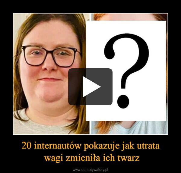 20 internautów pokazuje jak utrata wagi zmieniła ich twarz –