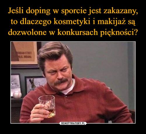 Jeśli doping w sporcie jest zakazany, to dlaczego kosmetyki i makijaż są dozwolone w konkursach piękności?
