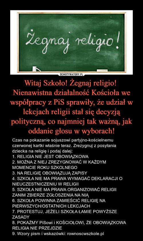 Witaj Szkoło! Żegnaj religio!  Nienawistna działalność Kościoła we współpracy z PiS sprawiły, że udział w lekcjach religii stał się decyzją polityczną, co najmniej tak ważną, jak oddanie głosu w wyborach!