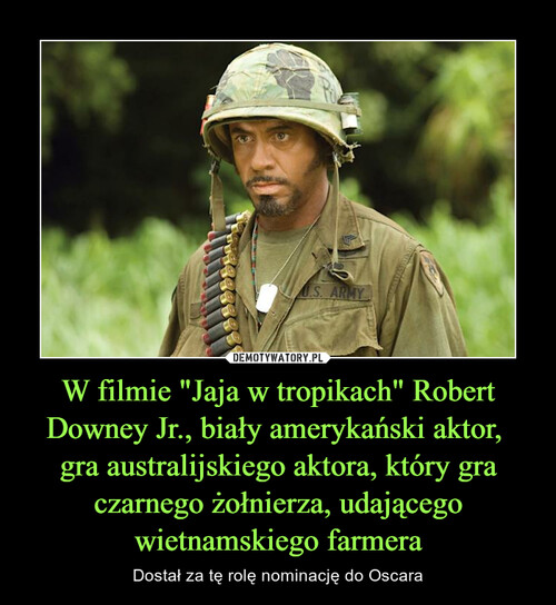 """W filmie """"Jaja w tropikach"""" Robert Downey Jr., biały amerykański aktor,  gra australijskiego aktora, który gra czarnego żołnierza, udającego wietnamskiego farmera"""