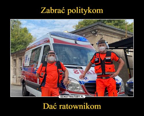Zabrać politykom Dać ratownikom