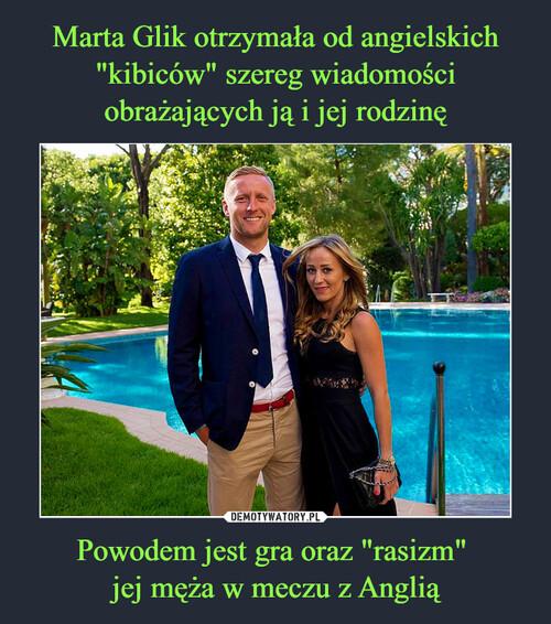 """Marta Glik otrzymała od angielskich """"kibiców"""" szereg wiadomości obrażających ją i jej rodzinę Powodem jest gra oraz """"rasizm""""  jej męża w meczu z Anglią"""