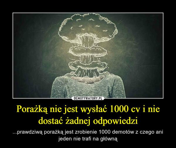 Porażką nie jest wysłać 1000 cv i nie dostać żadnej odpowiedzi – ...prawdziwą porażką jest zrobienie 1000 demotów z czego ani jeden nie trafi na główną