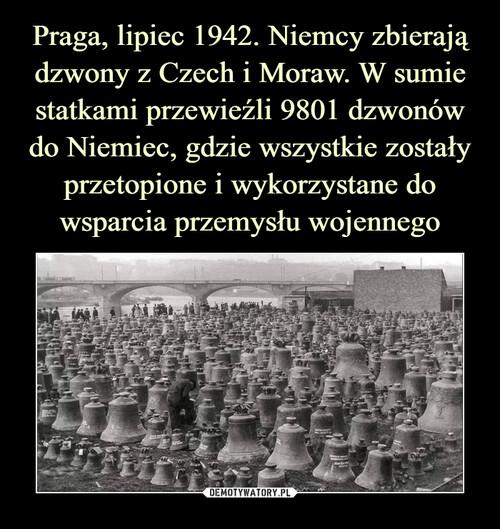 Praga, lipiec 1942. Niemcy zbierają dzwony z Czech i Moraw. W sumie statkami przewieźli 9801 dzwonów do Niemiec, gdzie wszystkie zostały przetopione i wykorzystane do wsparcia przemysłu wojennego