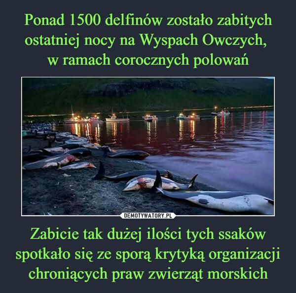 Zabicie tak dużej ilości tych ssaków spotkało się ze sporą krytyką organizacji chroniących praw zwierząt morskich –