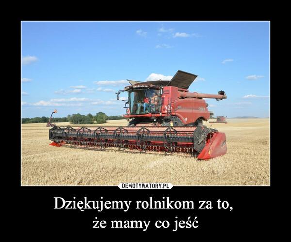 Dziękujemy rolnikom za to, że mamy co jeść –