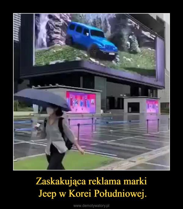 Zaskakująca reklama marki Jeep w Korei Południowej. –