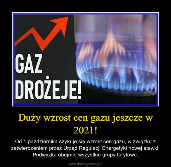 Duży wzrost cen gazu jeszcze w 2021! – Od 1 października szykuje się wzrost cen gazu, w związku z zatwierdzeniem przez Urząd Regulacji Energetyki nowej stawki. Podwyżka obejmie wszystkie grupy taryfowe.
