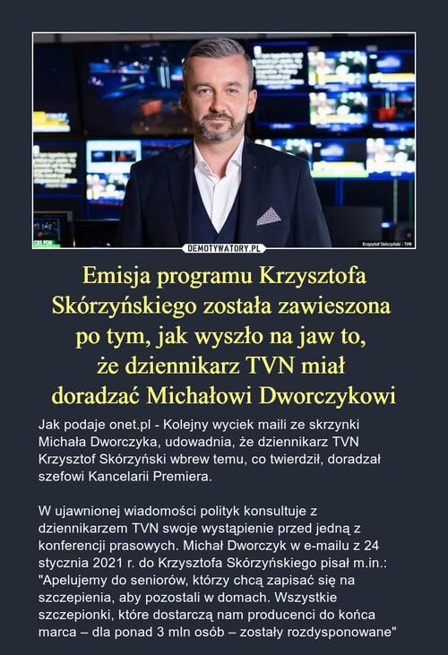 Emisja programu Krzysztofa Skórzyńskiego została zawieszona  po tym, jak wyszło na jaw to,  że dziennikarz TVN miał  doradzać Michałowi Dworczykowi