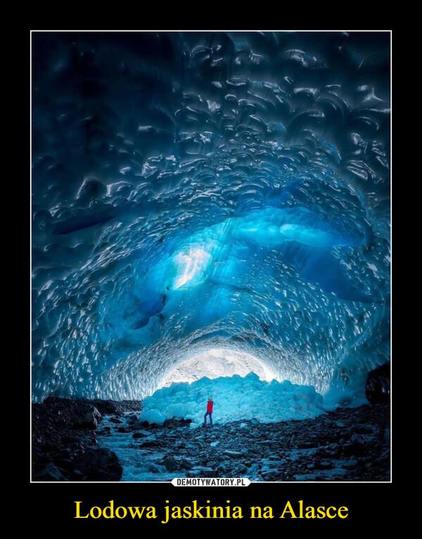 Lodowa jaskinia na Alasce –