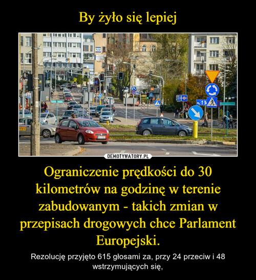 By żyło się lepiej Ograniczenie prędkości do 30 kilometrów na godzinę w terenie zabudowanym - takich zmian w przepisach drogowych chce Parlament Europejski.