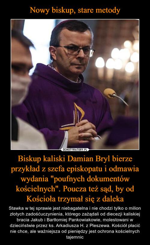 """Nowy biskup, stare metody Biskup kaliski Damian Bryl bierze przykład z szefa episkopatu i odmawia wydania """"poufnych dokumentów kościelnych"""". Poucza też sąd, by od Kościoła trzymał się z daleka"""