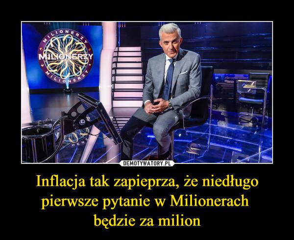 Inflacja tak zapieprza, że niedługo pierwsze pytanie w Milionerach będzie za milion –