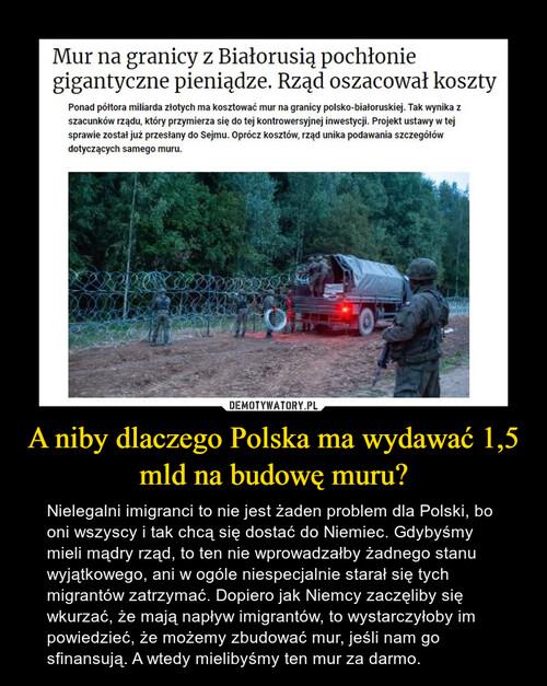 A niby dlaczego Polska ma wydawać 1,5 mld na budowę muru?