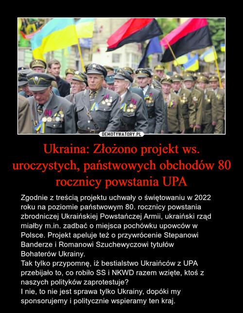 Ukraina: Złożono projekt ws. uroczystych, państwowych obchodów 80 rocznicy powstania UPA